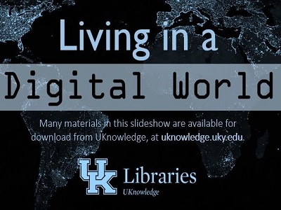 Visit UK's institutional repository, UKnowledge, to discover more about the digital world!